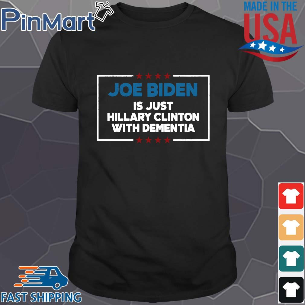 Joe Biden is just Hillary Clinton with dementia tee shirt