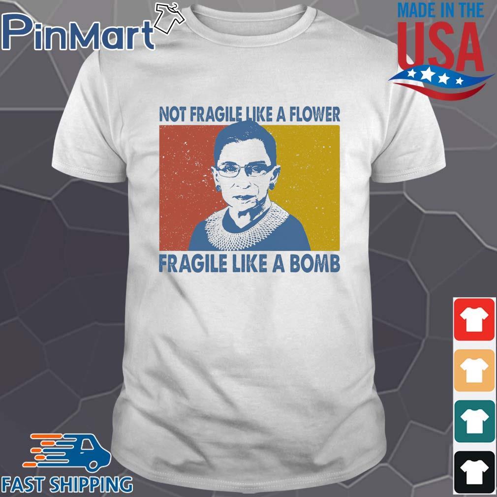 Notorious Rbg Not Fragile Like A Flower Fragile Like A Bomb Vintage shirt