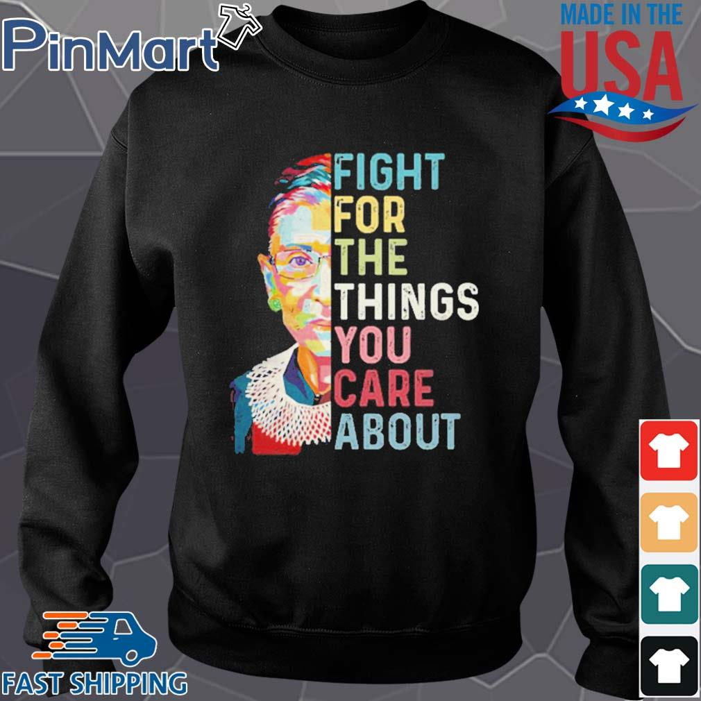 RBG Ruth Bader Ginsburg Fight For The Things You Care About Shirt Sweater den