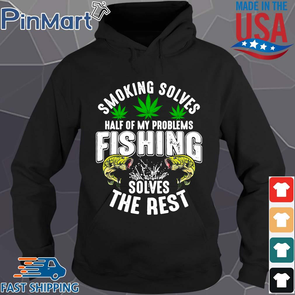 Smoking solves half of my problems fishing solves the rest weed shirts Hoodie den