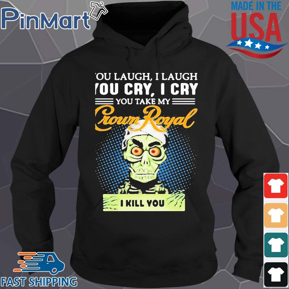 You laugh i laugh you cry i cry you take my crown royal i kill you s Hoodie den