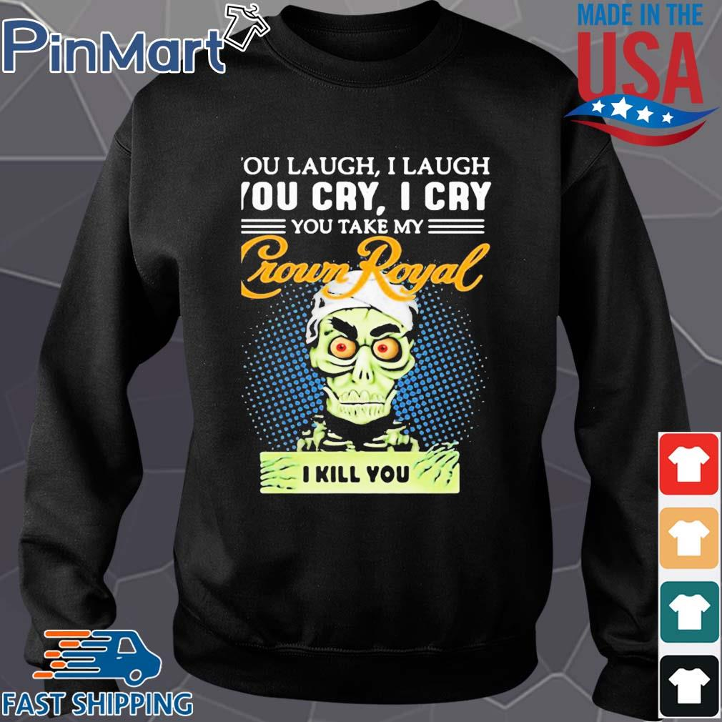 You laugh i laugh you cry i cry you take my crown royal i kill you s Sweater den
