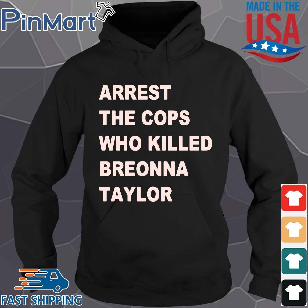 Arrest the cops who killed Breonna Taylor s Hoodie den