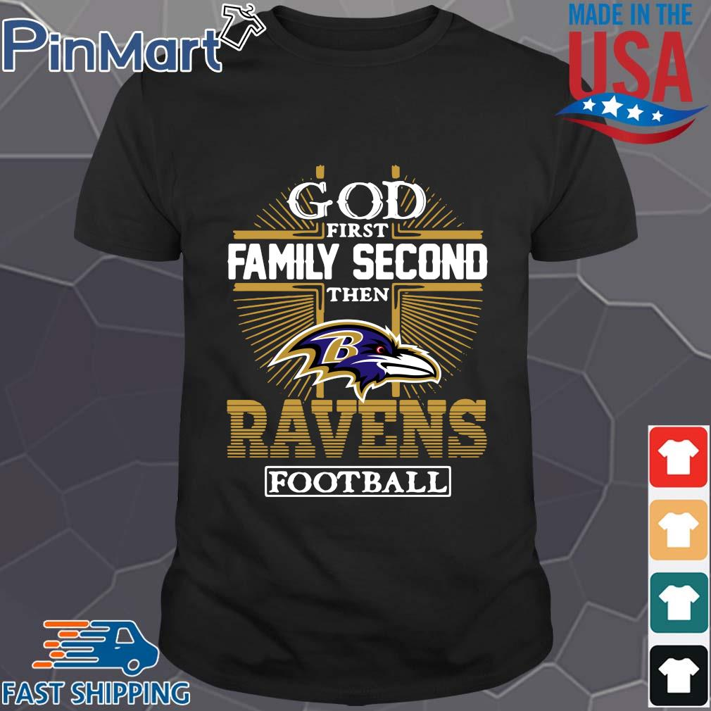 God first family second then Baltimore Ravens football shirt