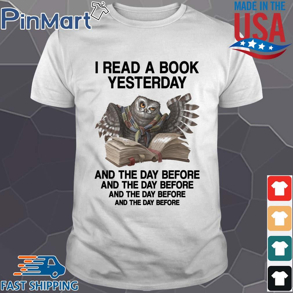 Owl I read a book yesterday and the day before and the day before shirt