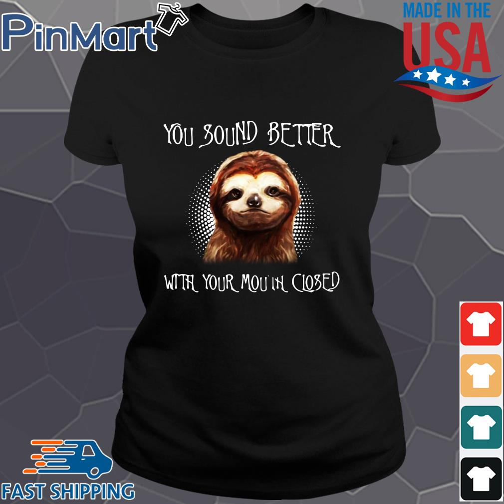 Sloth you sound better with your mouth closed s Ladies den