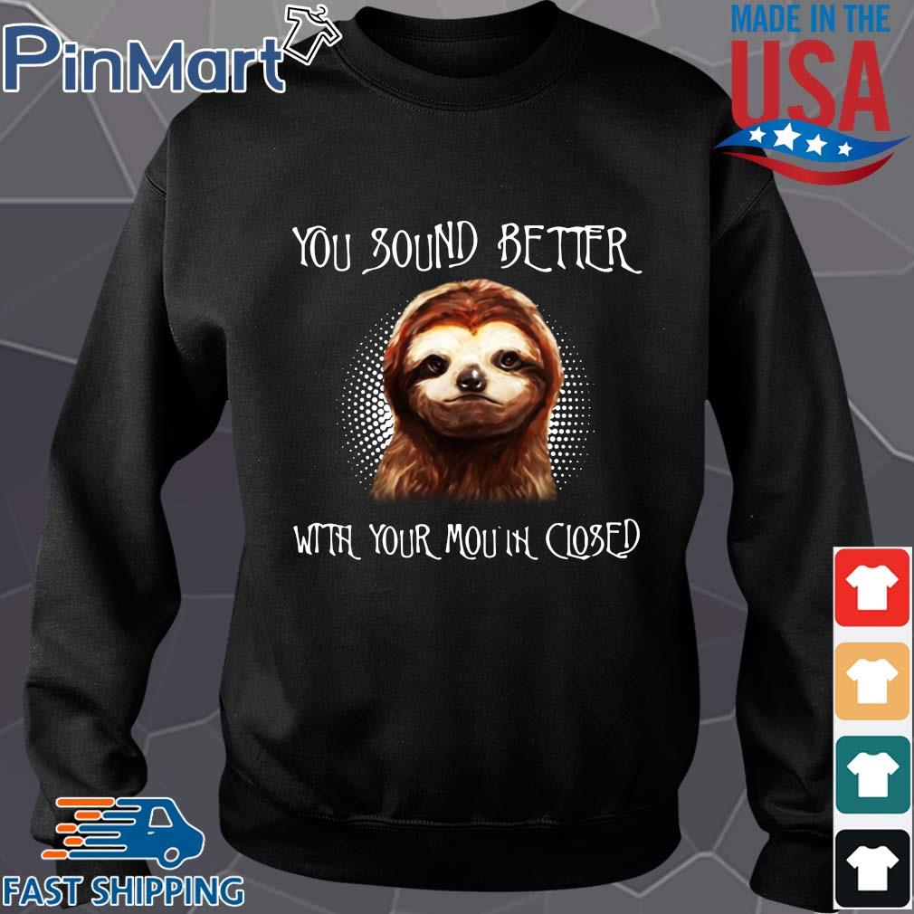 Sloth you sound better with your mouth closed s Sweater den
