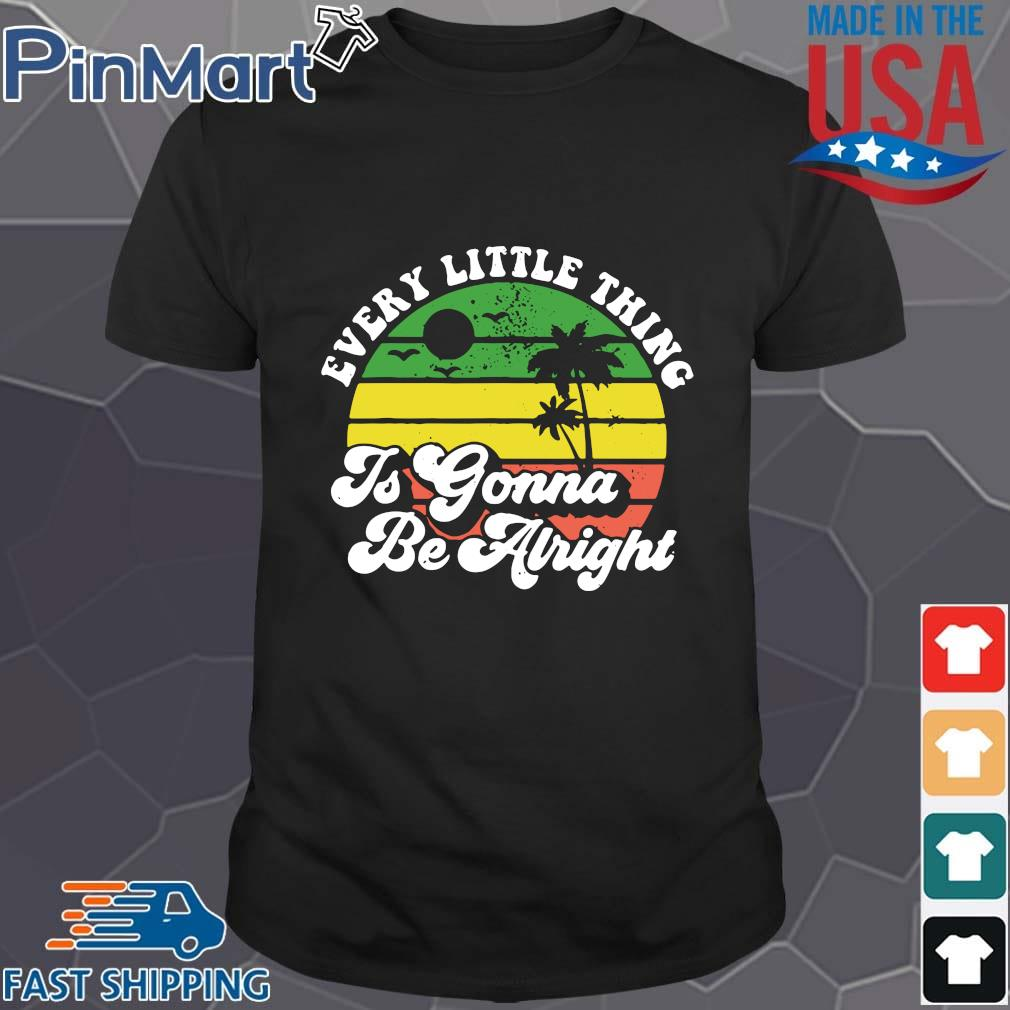 Every little thing is gonna be airight retro shirt
