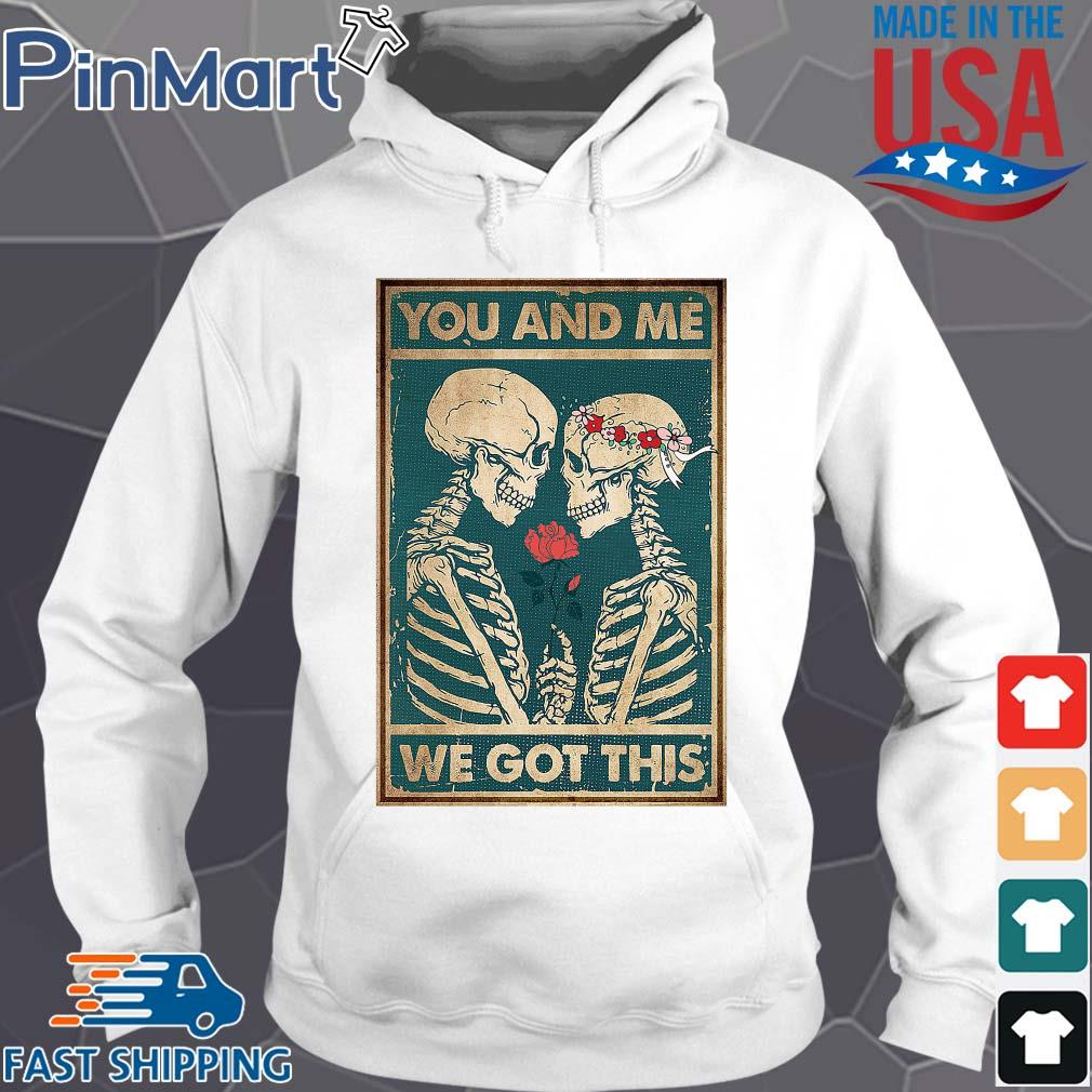 Skeleton you and Me we got this s Hoodie trang