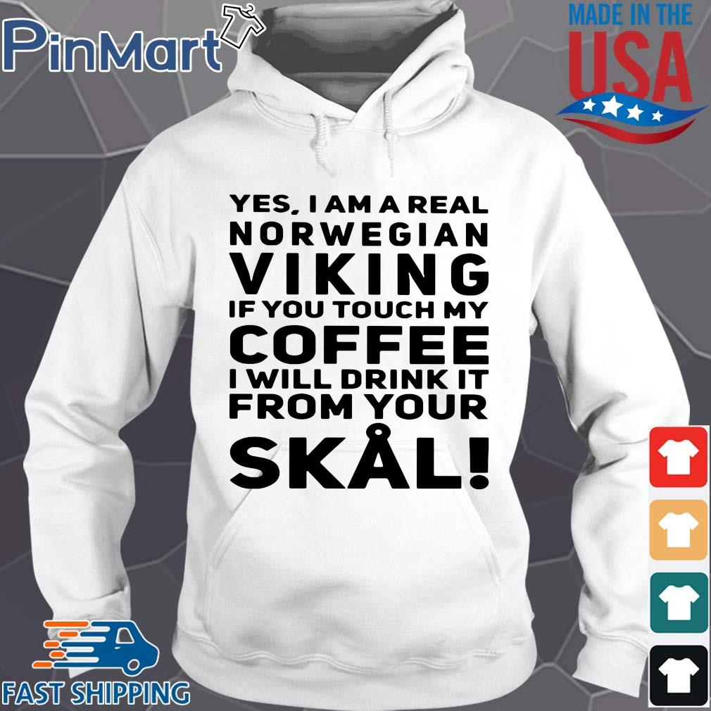 Yes I am a real norwegian Viking if you touch my Coffee I will frick it from your Skal s Hoodie trang
