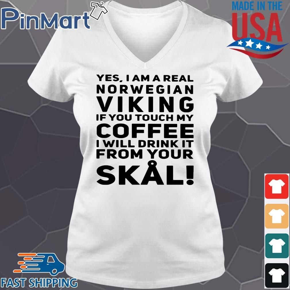 Yes I am a real norwegian Viking if you touch my Coffee I will frick it from your Skal s V-neck trang