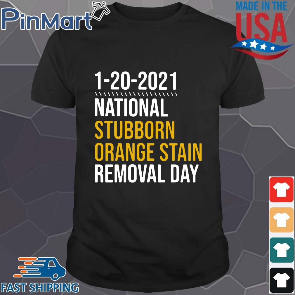 1 20 2021 national stubborn orange stain removal day s Shirt den