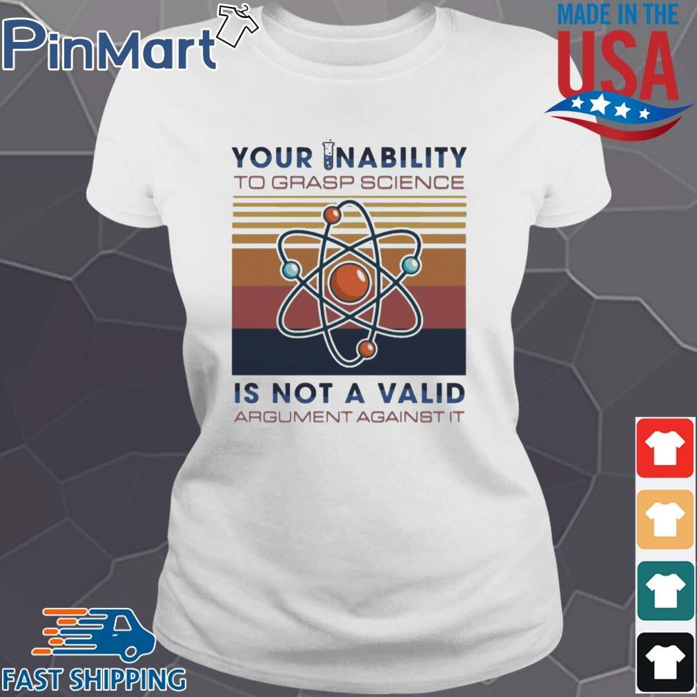 Your Inability To Grasp Science Is Not A Valid Argument Against It Vintage Shirt Ladies trang