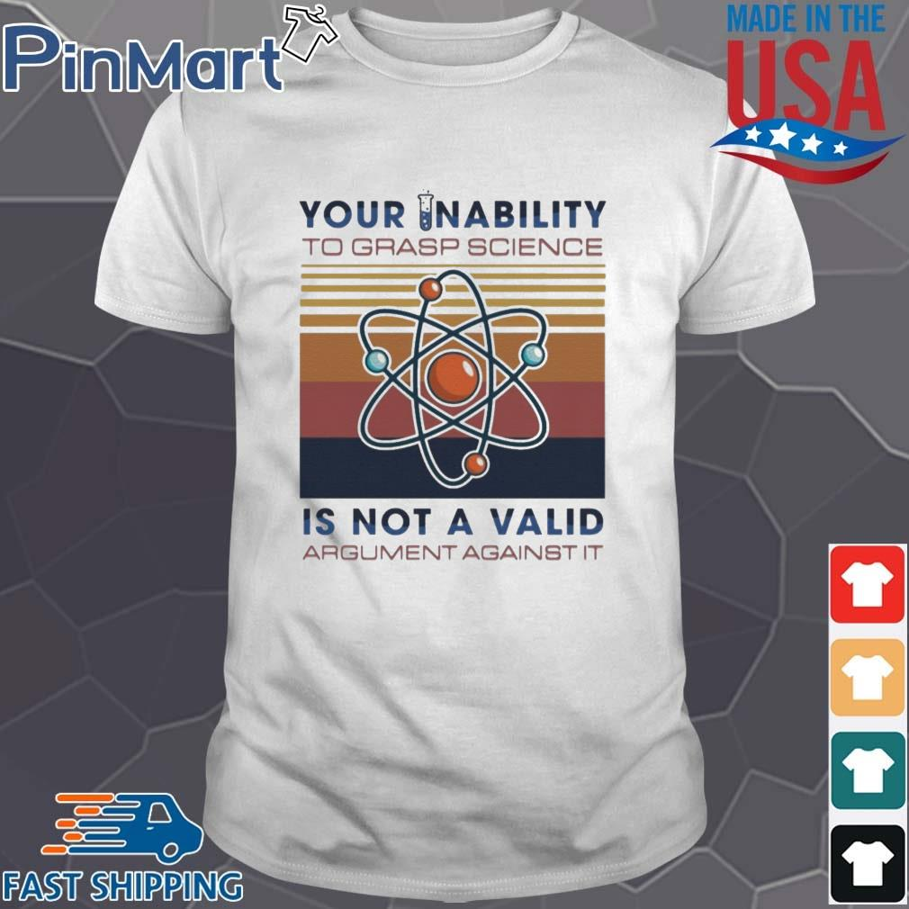Your Inability To Grasp Science Is Not A Valid Argument Against It Vintage Shirt Shirt trang